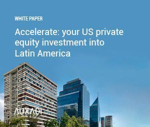 ACCELERATE: your U.S. private equity investment into Latin America